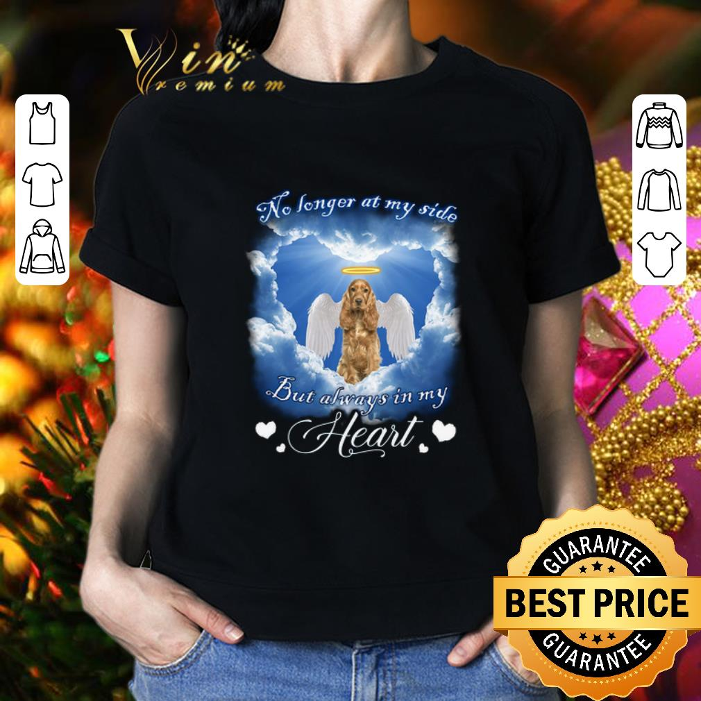 - English Cocker Spaniel no longer at my side but always in my heart shirt
