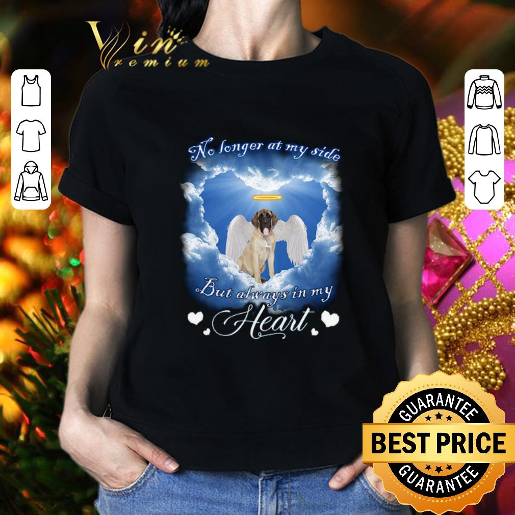- English Mastiff no longer at my side but always in my heart shirt