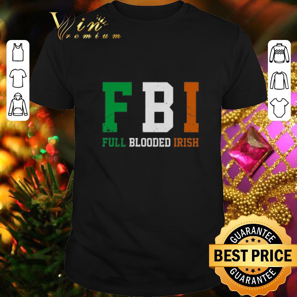 - FBI Full Blooded Irish St. Patrick's day shirt