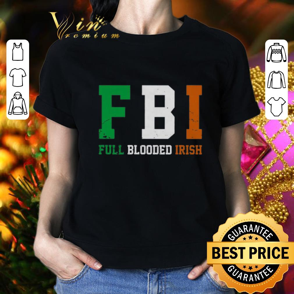 - FBI Full Blooded Irish St. Patrick's day shirt