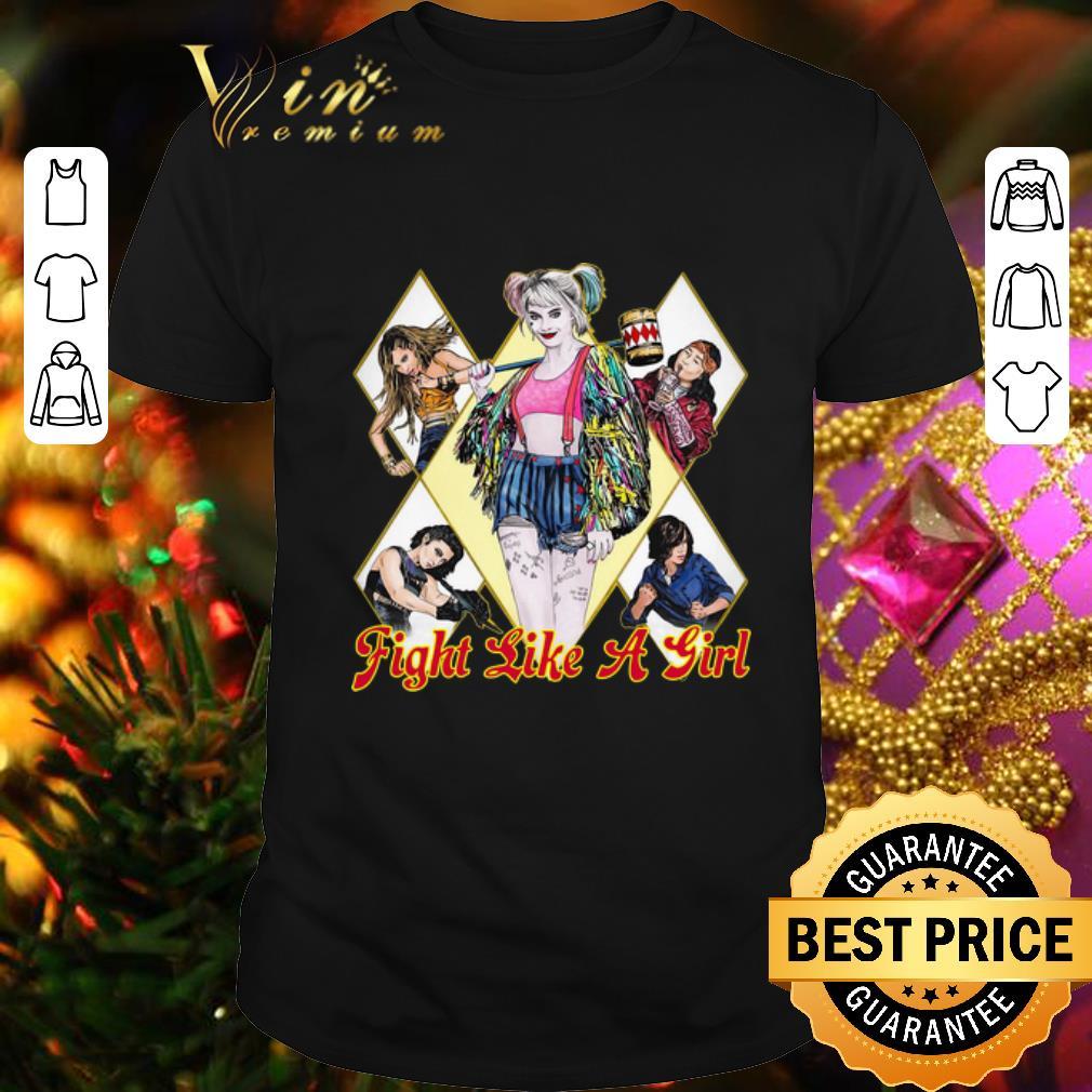 - Fight Like A Girl Harley Quinn Birds of Prey shirt