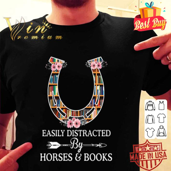 - Horseshoe Easily distracted by horses & books shirt