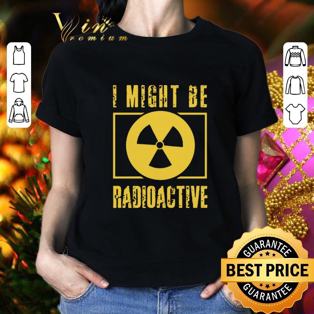 - I Might Be Radioactive Symbol Radiologist shirt