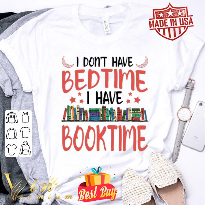 I don't have bedtime i have book time shirt