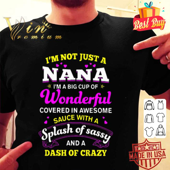 I'm not just a nana im a big cup of wonderful covered in awesome shirt