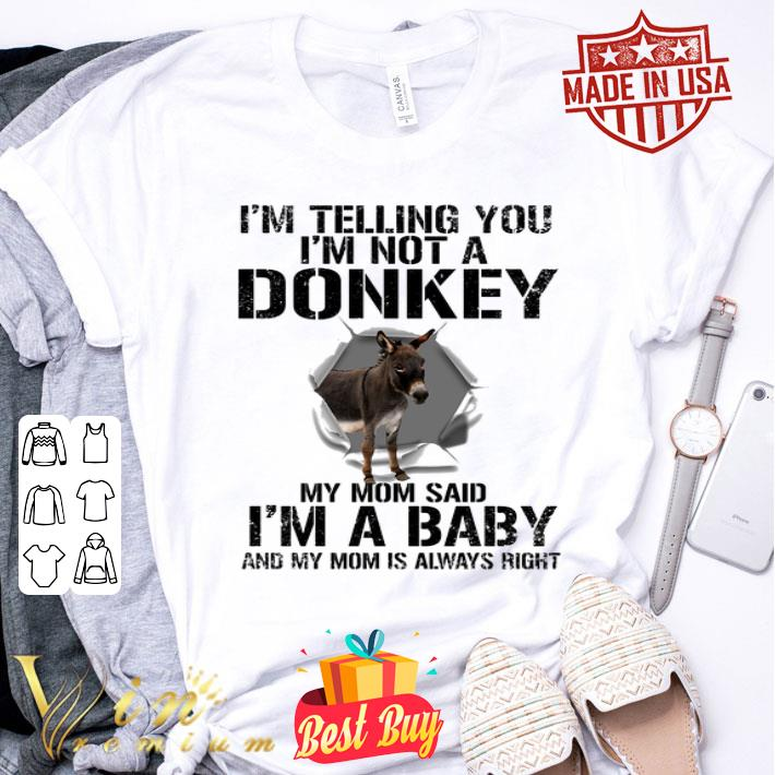 - I'm telling you i'm not a donkey my mom said i'm a baby my mom shirt