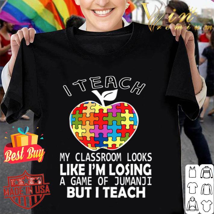 - I teach my classroom look like i'm losing a game of Jumanji shirt