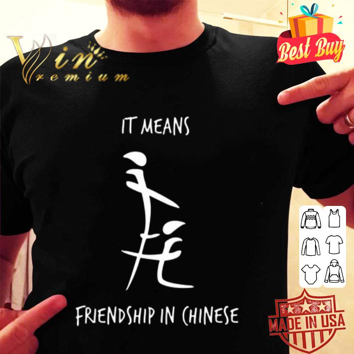 It means friendship in Chinese shirt