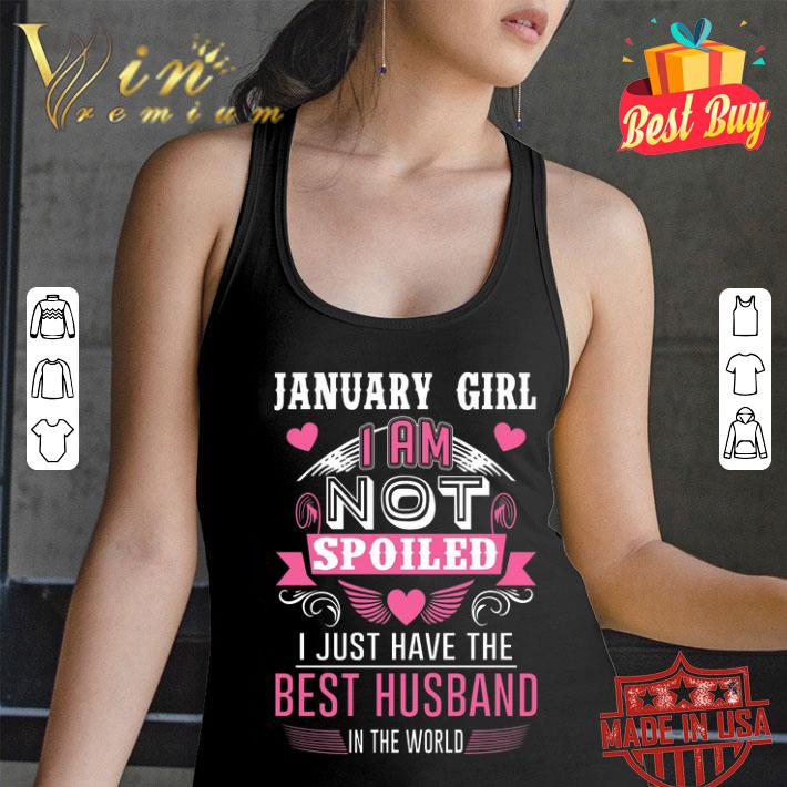 January girl i am not spoiled i just have the best husband world shirt
