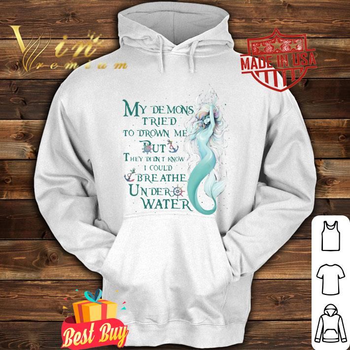 Mermaid My Demons Tried To Drown Me But I Could Breathe Under Water shirt