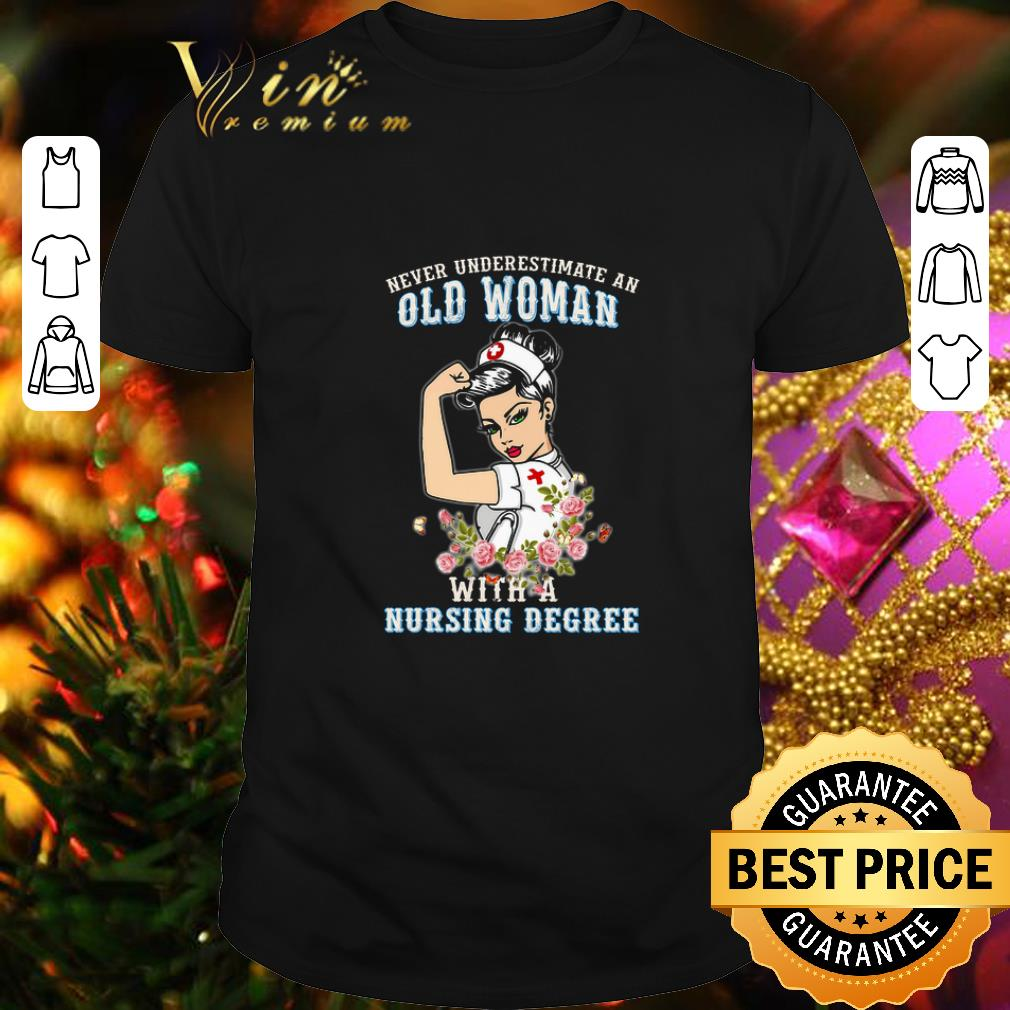 - Never underestimate an old woman flowers with a nursing degree shirt