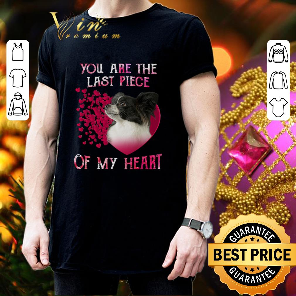 Papillon dog you are the last piece of my heart Valentine's day shirt 3