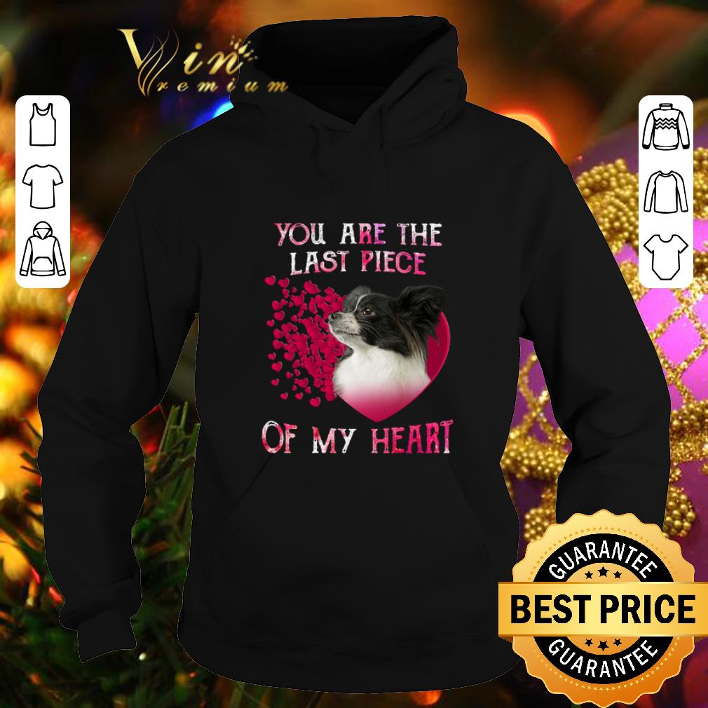 Papillon dog you are the last piece of my heart Valentine's day shirt