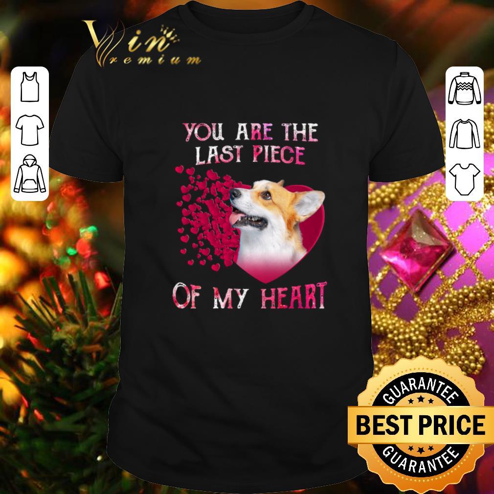 - Pembroke Welsh Corgi you are the last piece of my heart shirt