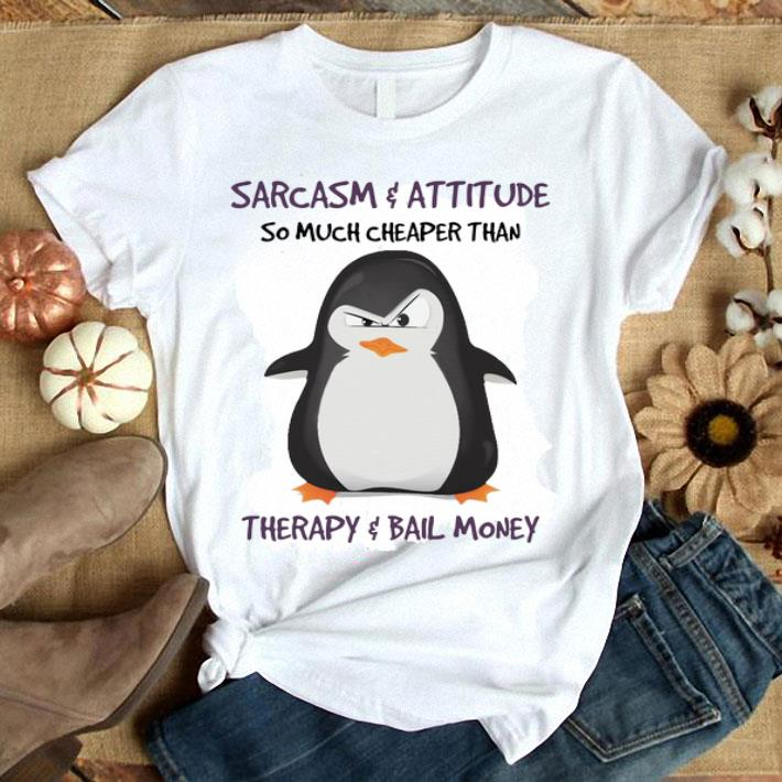 Penguin sarcasm attitude so much cheaper than therapy bail money shirt