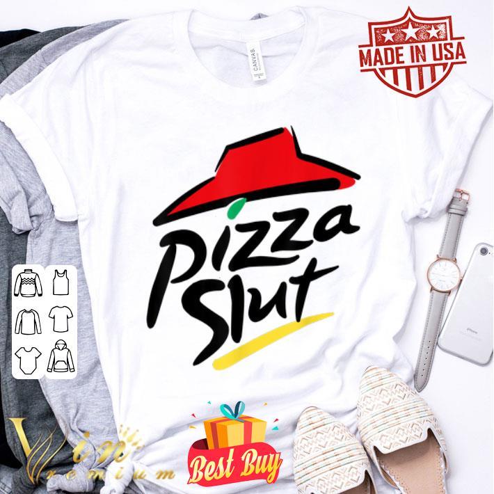 Pizza Slut Humor shirt