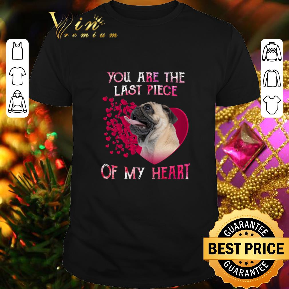 - Pug dog you are the last piece of my heart Valentine's day shirt