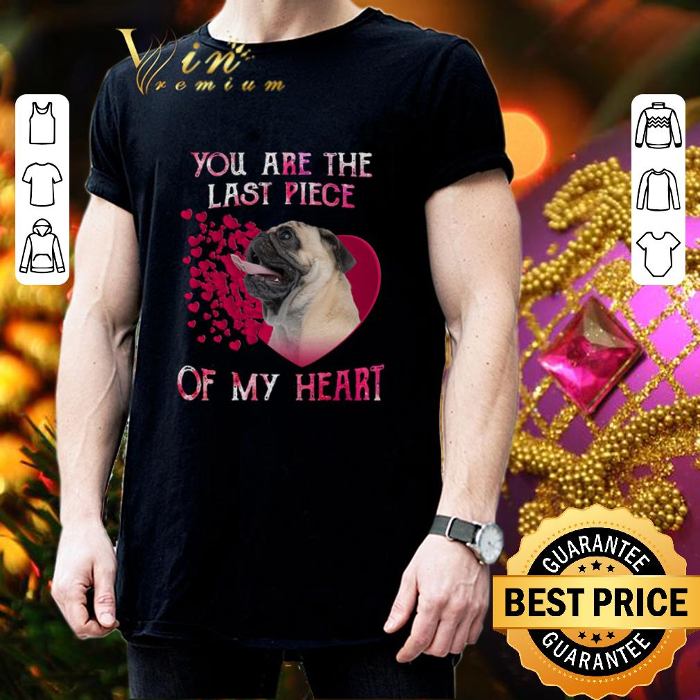 Pug dog you are the last piece of my heart Valentine's day shirt 3