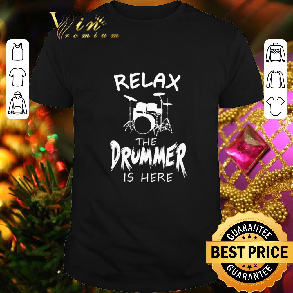 - Relax the Drummer is here shirt