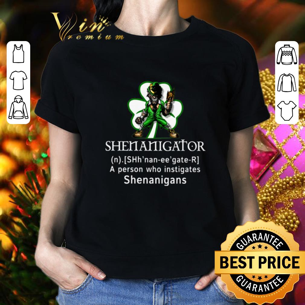 - Shenanigator a person who instigates shenanigans St Patricks day shirt
