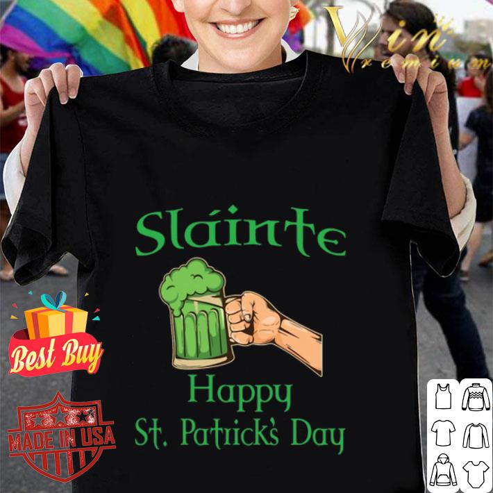 - Slainte Happy St. Patrick's Day Drink Beer shirt