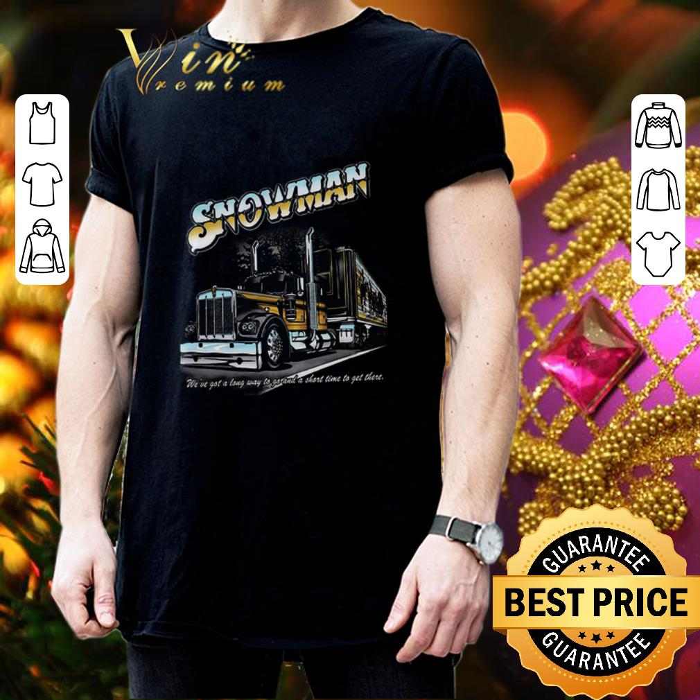 Snowman we've got a long way to go and a short time to get there shirt 3