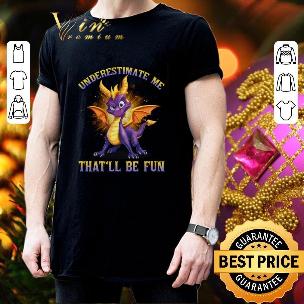 Spyro the Dragon underestimate me that'll be fun shirt 3