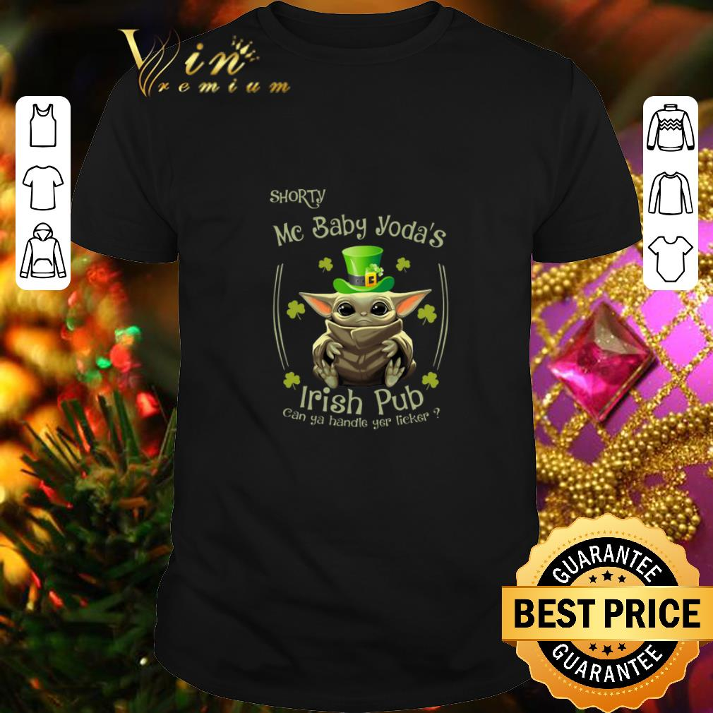 - St Patrick's Day Shorty Mc Baby Yoda's Irish Pub Can Ya Handle You Licker shirt