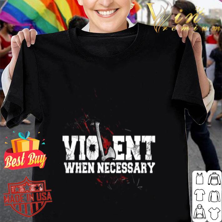 Viking Violent when necessary shirt