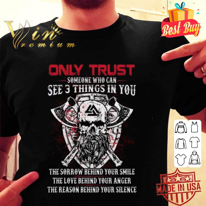 Viking only trust someone who can see 3 things in you the sorrow shirt