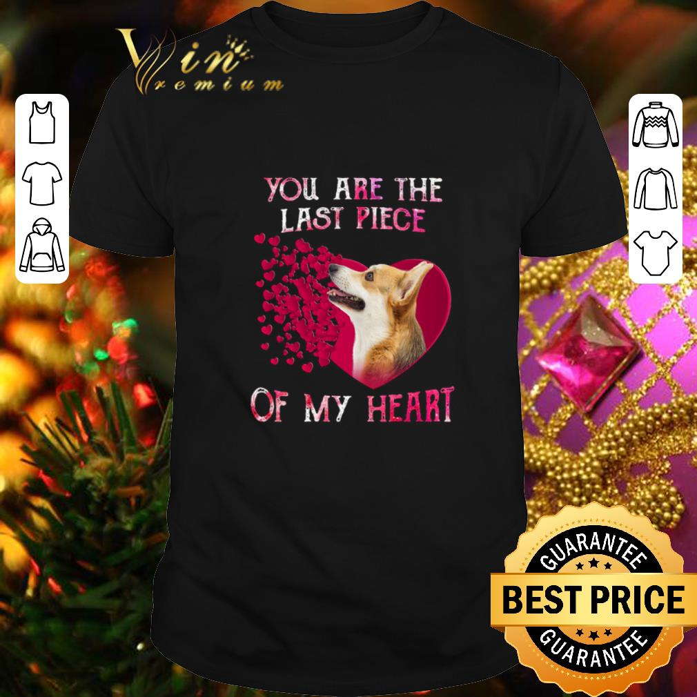 - Welsh Corgi you are the last piece of my heart Valentine's day shirt
