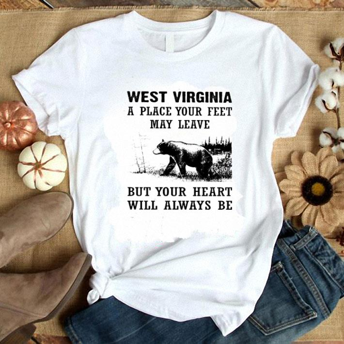 - West Virginia a place your feet may leave but your heart bear shirt