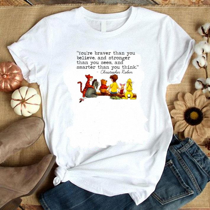- Winnie The Pooh you're braver than you believe Christopher Robin shirt