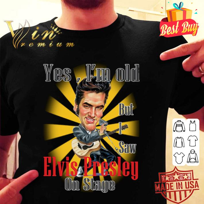 - Yes I'm Old But I Saw Elvis Presley On Stage Cartoon Parody shirt