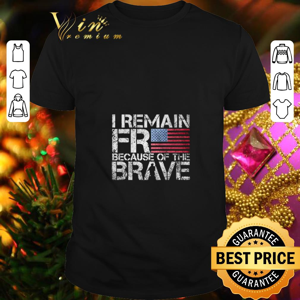 - American flag I remain free because of the brave Veteran shirt
