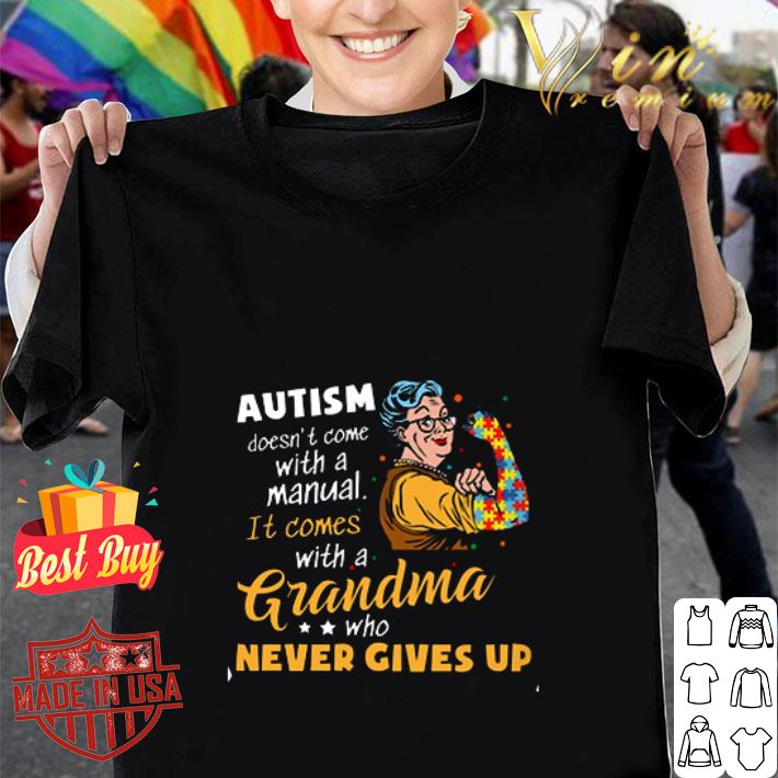 - Autism doesn't come with a manual it comes with a Grandma who never gives up shirt