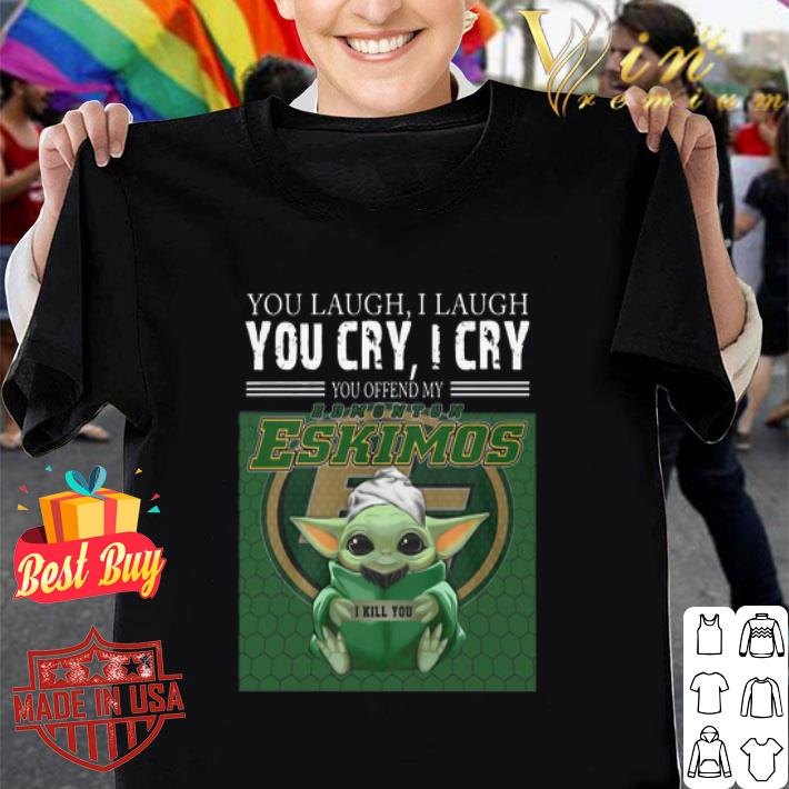 Baby Yoda You Laugh I Laugh You Cry Edmonton Eskimos Star