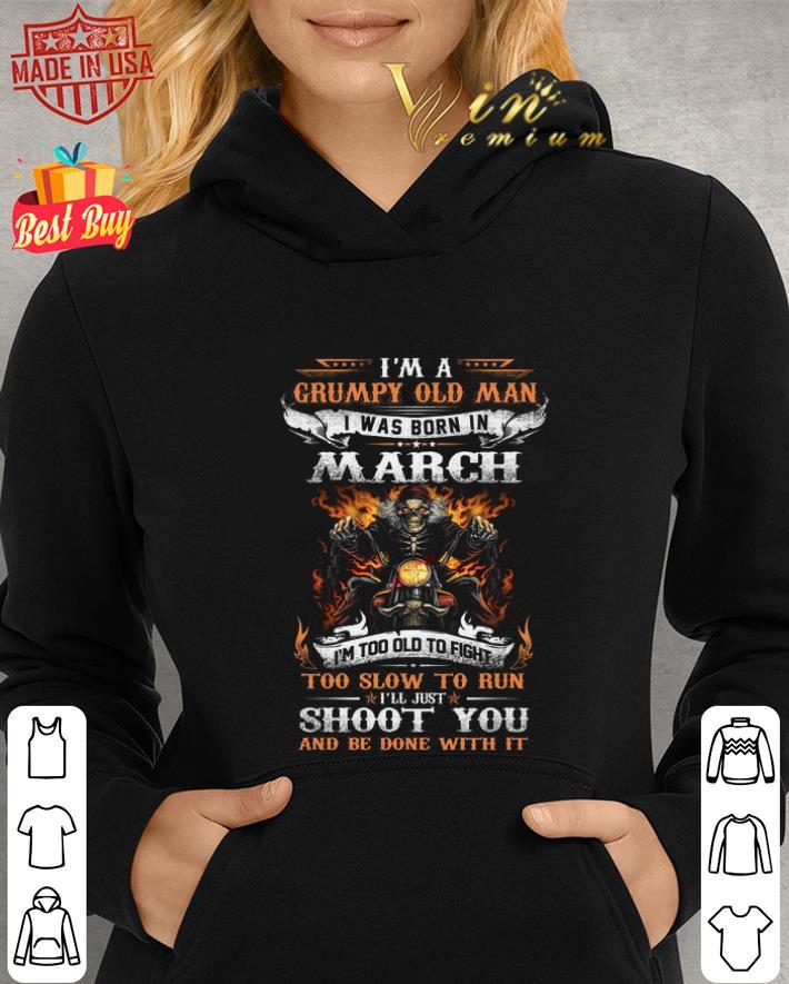 - Biker skull i'm a grumpy old man i was born in march shoot you shirt