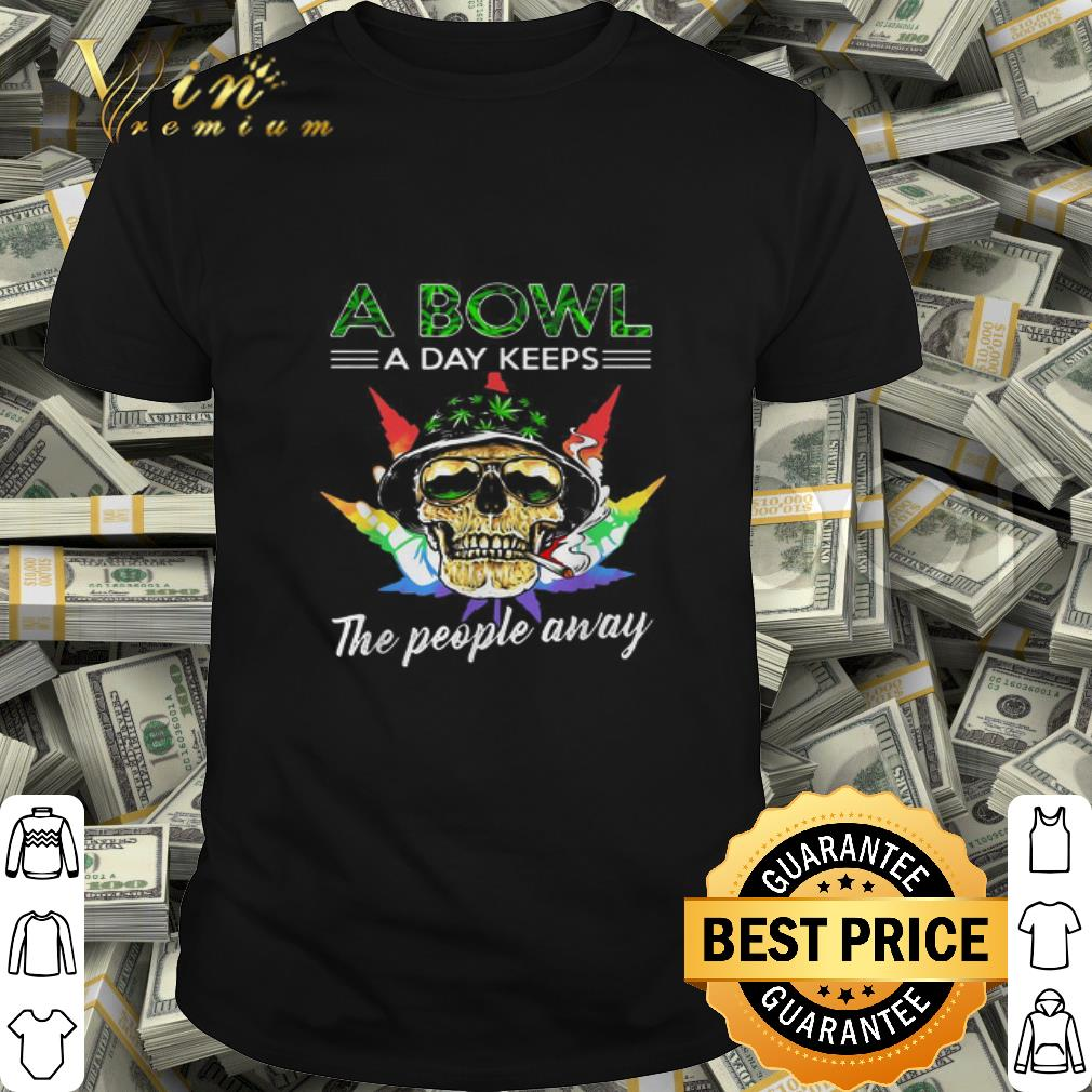 Cannabis Skull a bowl a day keeps the people away shirt