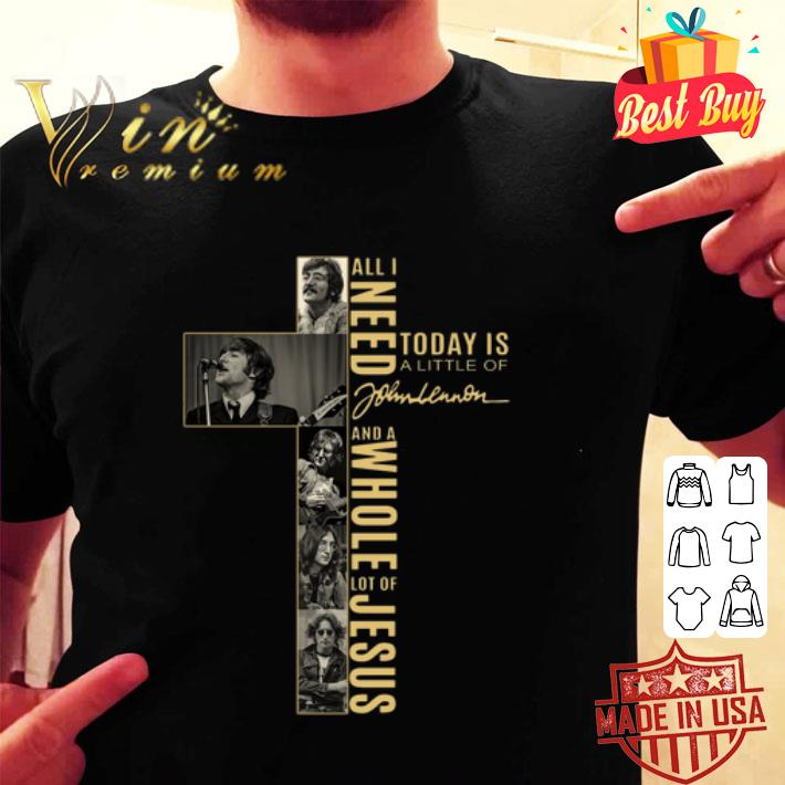 Cross All I need today is a little bit of John Lennon and Jesus shirt