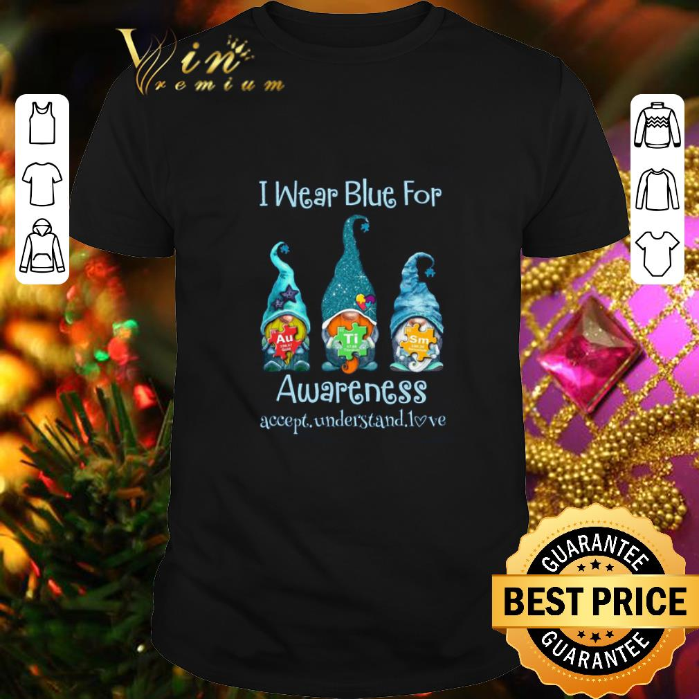 - Gnomes I wear blue for awareness accept understand love elements shirt