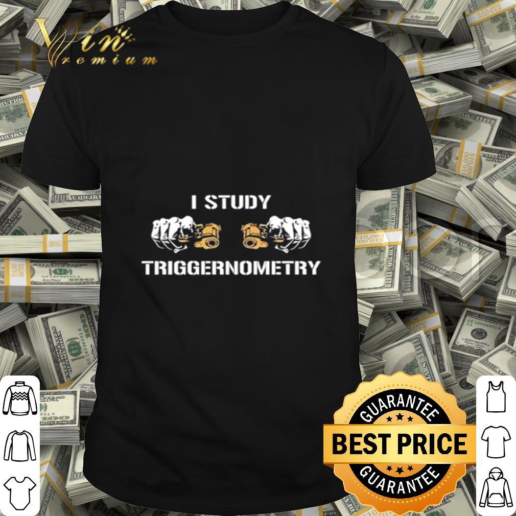 Guns I study triggernometry shirt