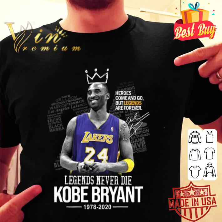 - Heroes come and go Legends Never Die King Kobe Bryant 1978 2020 shirt