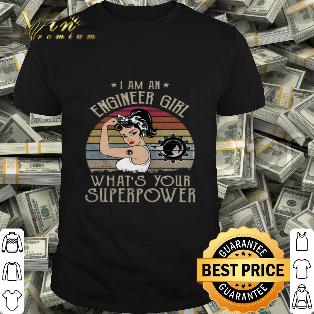 I Am An Engineer Girl What's Your Superpower Vintage shirt