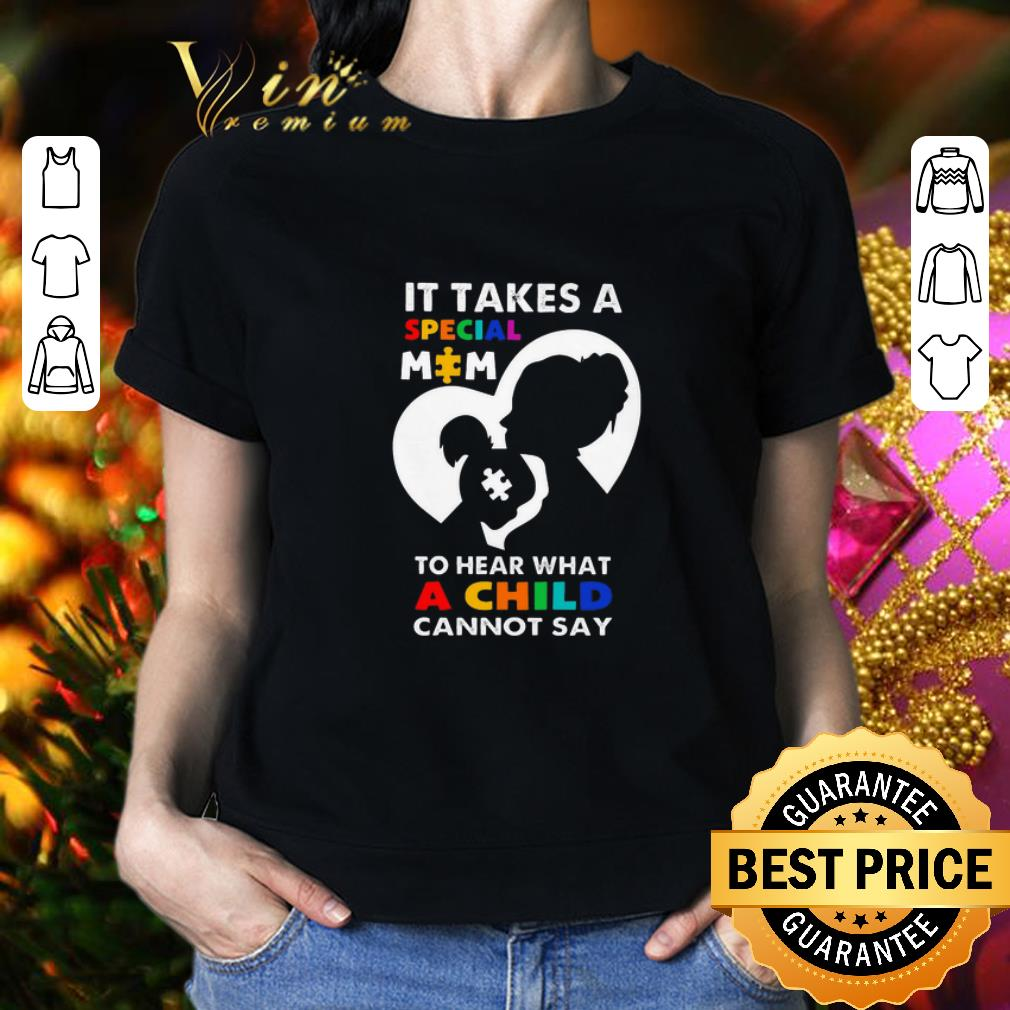 - It takes a special mom to hear what a child cannot say LGBT shirt