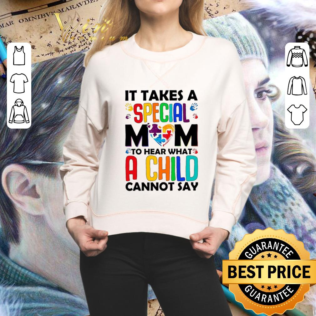- It takes a special mom to hear what a child cannot say shirt