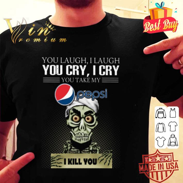 Jeff Dunham you laugh i laugh you cry Pepsi logo i kill you shirt