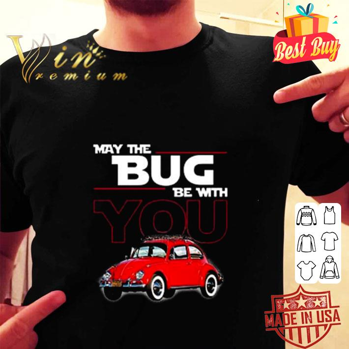 - May the bug be with you car Star Wars shirt