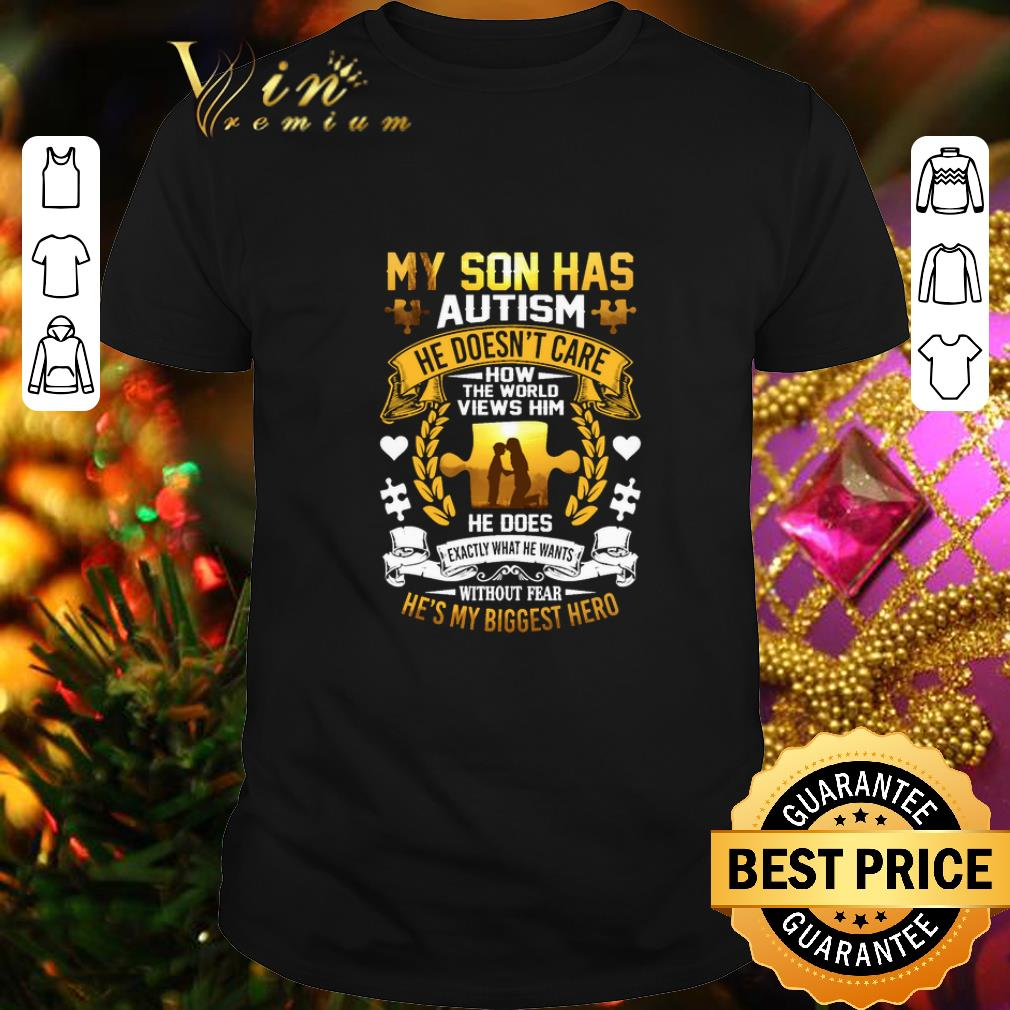 - My son has Autism he doesn't care how the world views him shirt