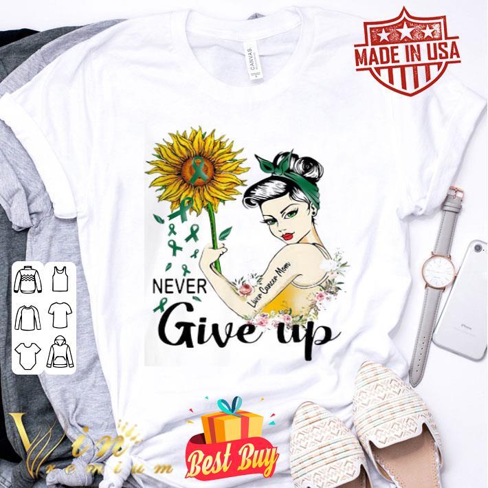 - Never Give Up Liver Cancer Mom Cancer Awareness Girl Sunflower shirt
